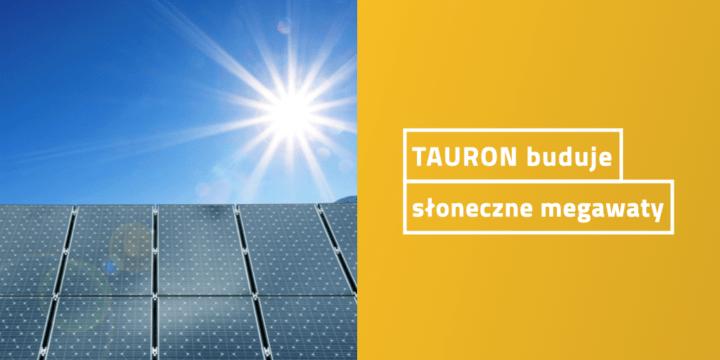 TAURON buduje słoneczne megawaty