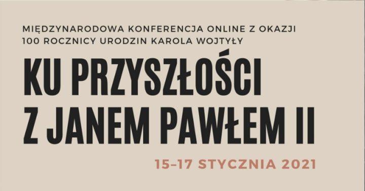 15-17 stycznia: międzynarodowa konferencja online z okazji 100. rocznicy urodzin Karola Wojtyły