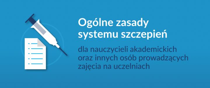 Ogólne zasady systemu szczepień dla nauczycieli akademickich oraz innych osób prowadzących zajęcia na uczelniach